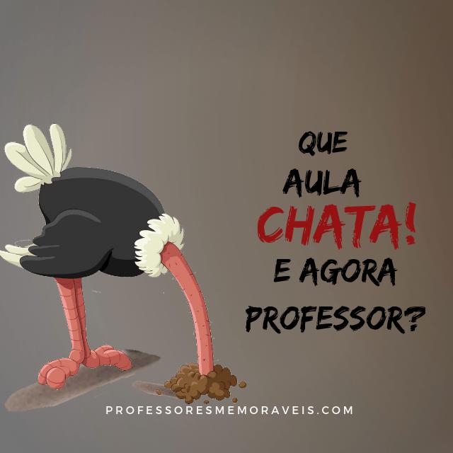 Que aula chata Professor!