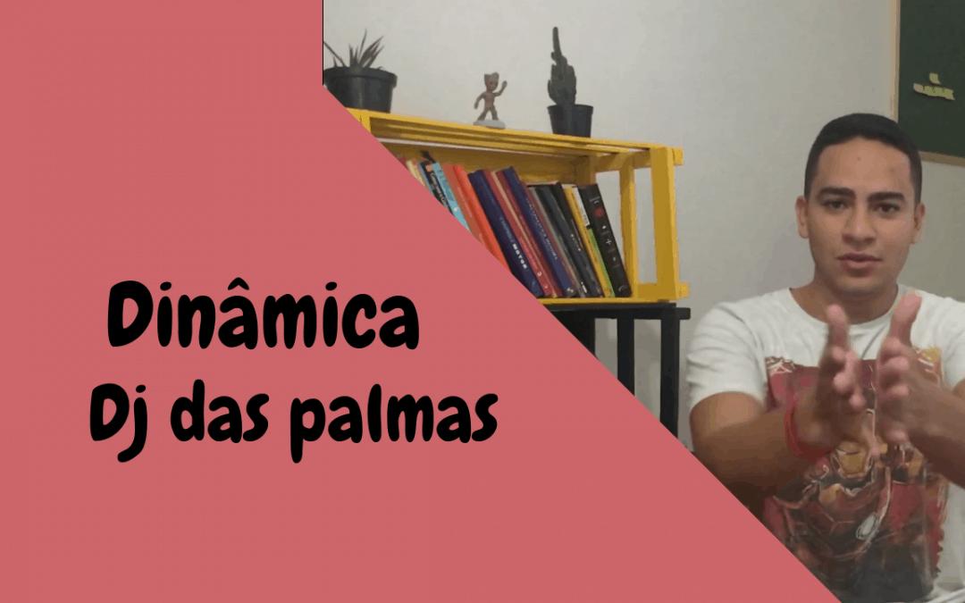 Dinâmica – DJ das palmas