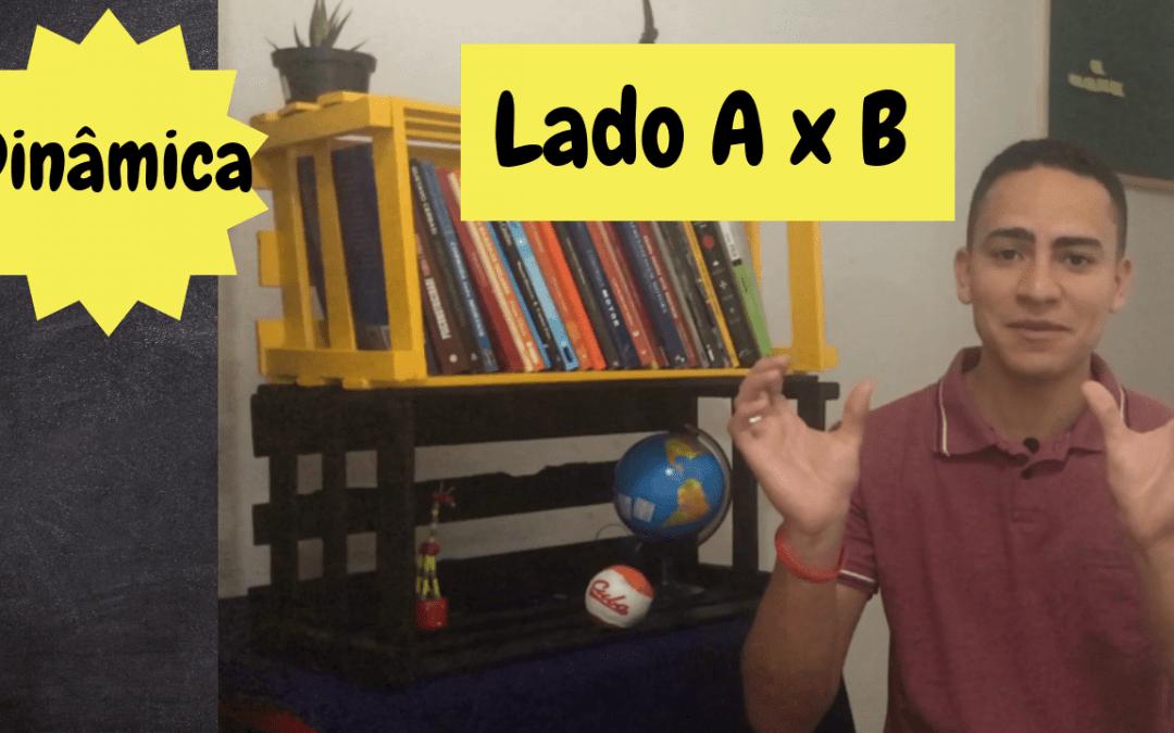 Dinâmica – Lado A x B